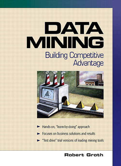 Data Mining: Building Competitive Advantage