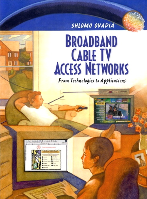 Broadband Cable TV Access Networks: From Technologies to Applications