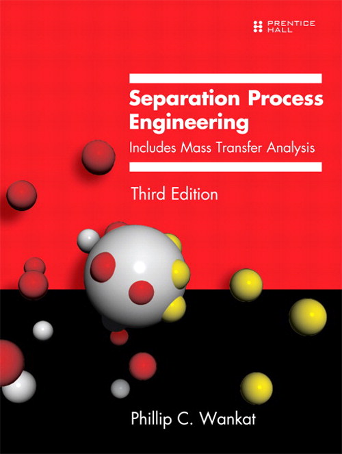 Separation Process Engineering: Includes Mass Transfer Analysis, 3rd Edition