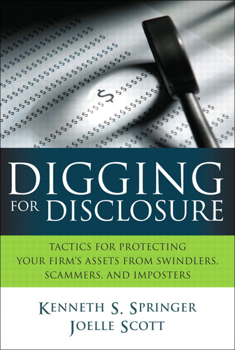 Digging for Disclosure: Tactics for Protecting Your Firm's Assets from Swindlers, Scammers, and Imposters