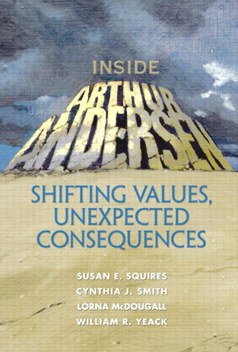 Inside Arthur Andersen: Shifting Values, Unexpected Consequences