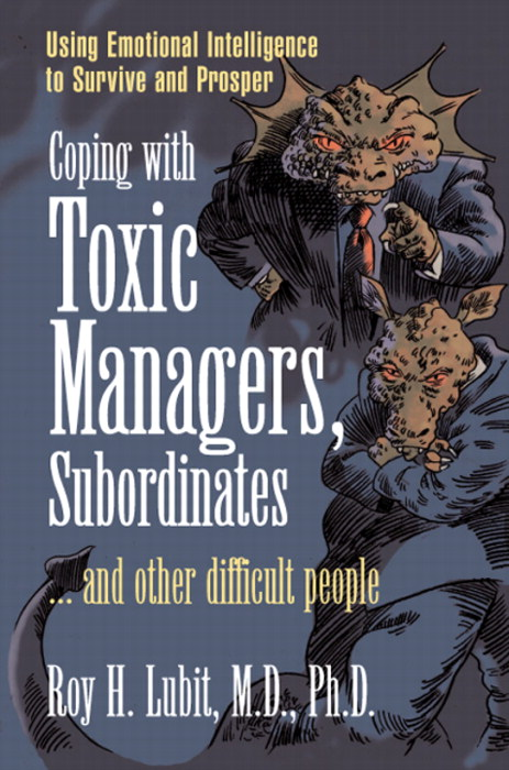 Coping with Toxic Managers, Subordinates ... and Other Difficult People: Using Emotional Intelligence to Survive and Prosper