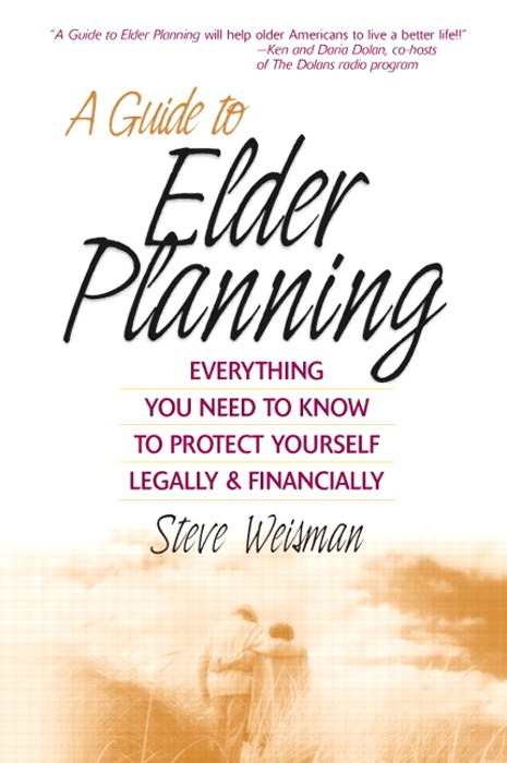 Guide to Elder Planning, A: Everything You Need to Know to Protect Yourself Legally and Financially