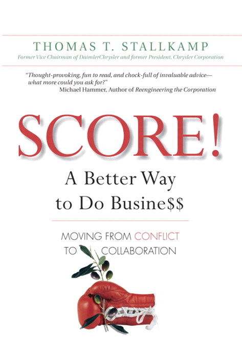 SCORE!: A Better Way to Do Busine$$: Moving from Conflict to Collaboration