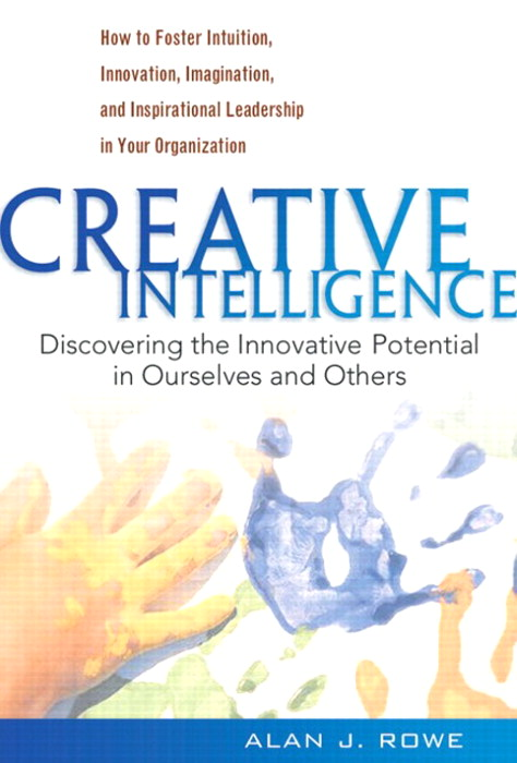 Creative Intelligence: Discovering the Innovative Potential in Ourselves and Others