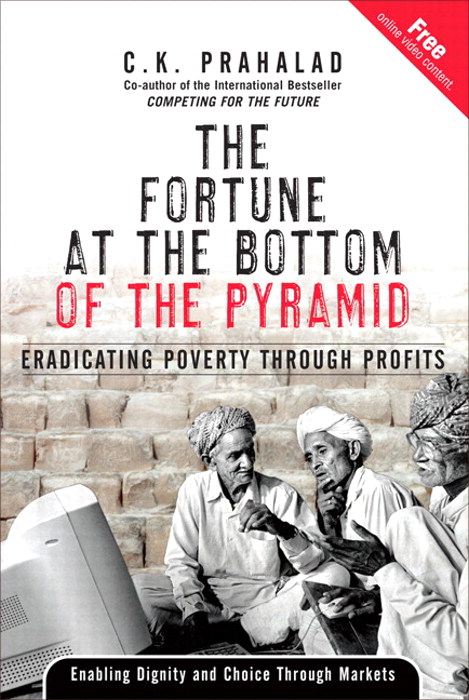 Fortune at the Bottom of the Pyramid, The: Eradicating Poverty Through Profits