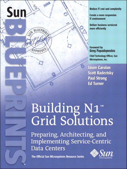 Building N1™ Grid Solutions: Preparing, Architecting, and Implementing Service-Centric Data Centers