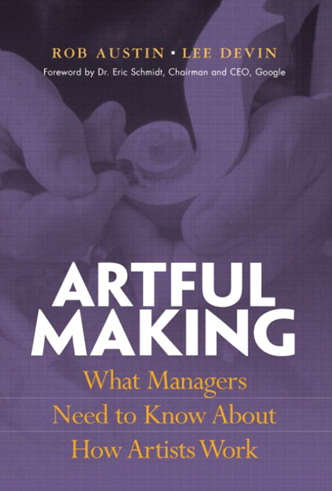 Artful Making: What Managers Need to Know About How Artists Work