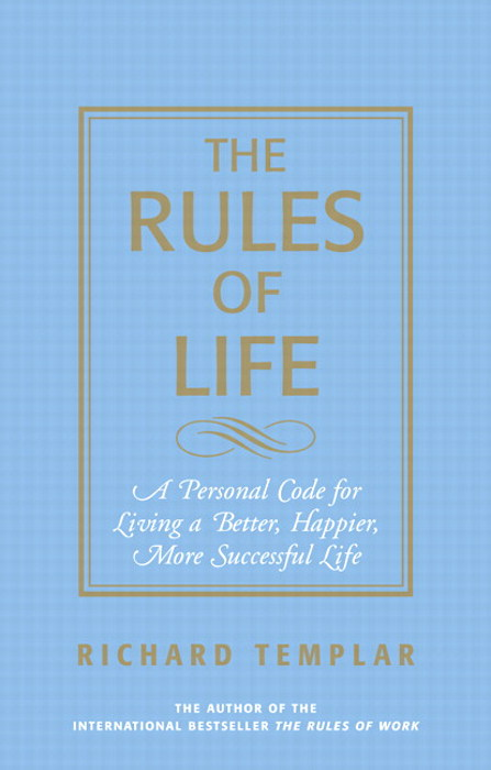 Rules of Life, The: A Personal Code for Living a Better, Happier, More Successful Life