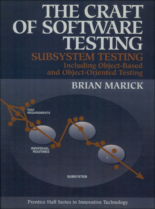 Craft of Software Testing, The: Subsystems Testing Including Object-Based and Object-Oriented Testing
