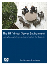 HP Virtual Server Environment, The: Making the Adaptive Enterprise Vision a Reality in Your Datacenter