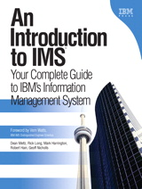 Introduction to IMS, An: Your Complete Guide to IBM's Information Management System