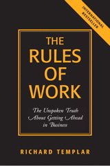 Rules of Work, The: The Unspoken Truth About Getting Ahead in Business