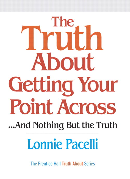 Truth About Getting Your Point Across, The: ...and Nothing But the Truth