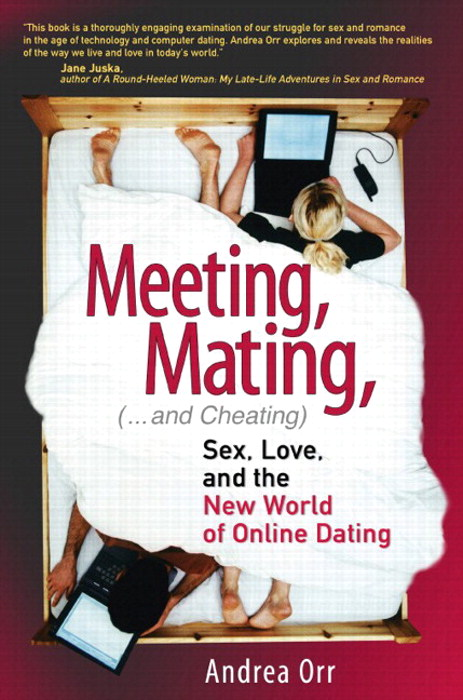 Meeting, Mating, and Cheating: Sex, Love, and the New World of Online Dating