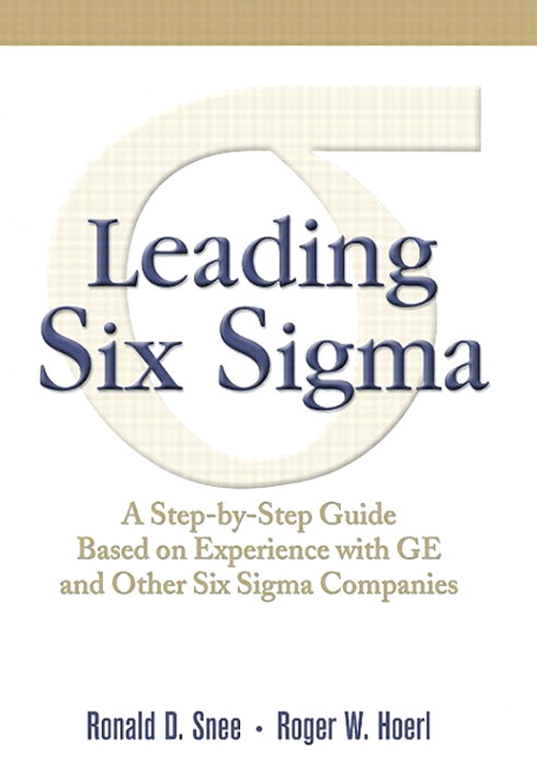 Leading Six Sigma: A Step-by-Step Guide Based on Experience with GE and Other Six Sigma Companies