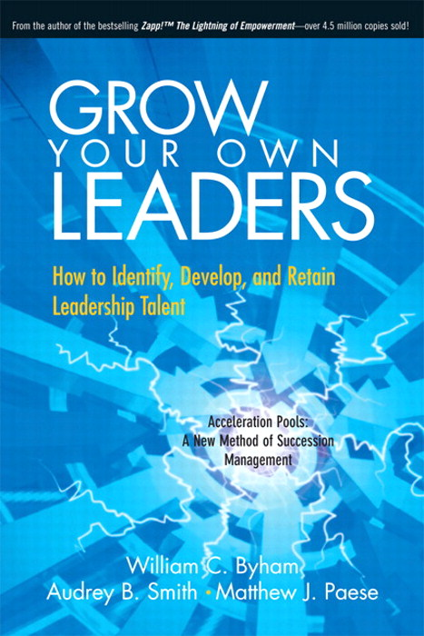 Grow Your Own Leaders: How to Identify, Develop, and Retain Leadership Talent