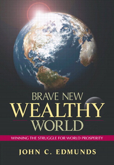 Brave New Wealthy World: Winning the Struggle for Global Prosperity