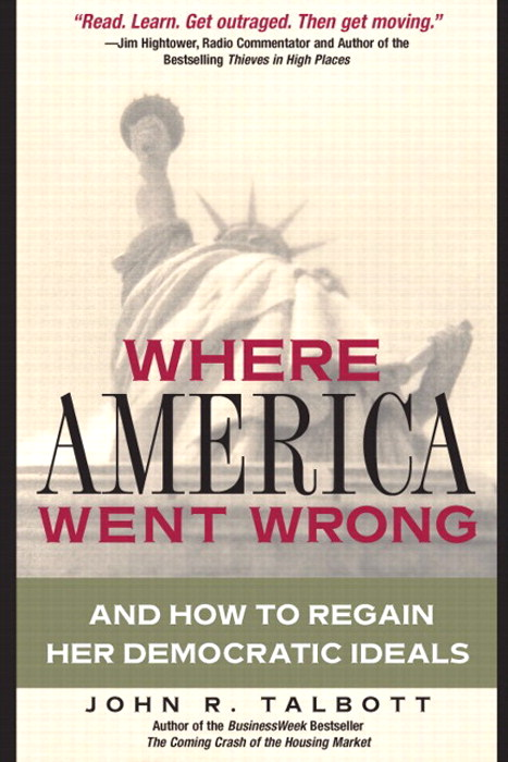 Where America Went Wrong: And How To Regain Her Democratic Ideals