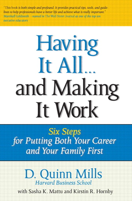Having It All ... And Making It Work: Six Steps for Putting Both Your Career and Your Family First