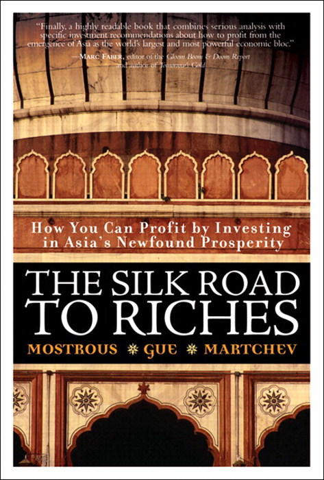 Silk Road to Riches, The: How You Can Profit by Investing in Asia's Newfound Prosperity