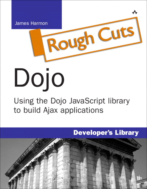 Dojo: Using the Dojo JavaScript Library to Build Ajax Applications (Rough Cut)