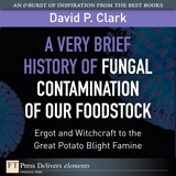 Very Brief History of Fungal Contamination of Our Foodstock, A