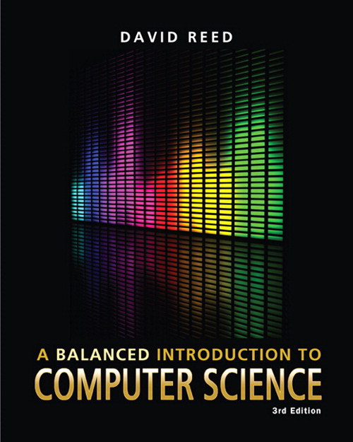 Balanced Introduction to Computer Science, A, 3rd Edition