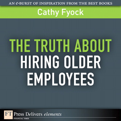 Truth About Hiring Older Employees, The