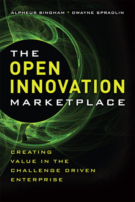 Open Innovation Marketplace, The: Creating Value in the Challenge Driven Enterprise