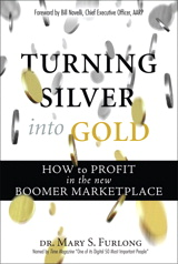 Turning Silver into Gold: How to Profit in the New Boomer Marketplace (paperback)