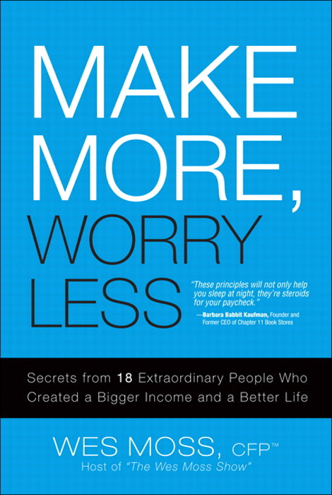 Make More, Worry Less: Secrets from 18 Extraordinary People Who Created a Bigger Income and a Better Life