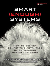 Smart Enough Systems: How to Deliver Competitive Advantage by Automating Hidden Decisions