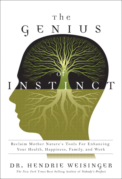 Genius of Instinct, The: Reclaim Mother Nature's Tools for Enhancing Your Health, Happiness, Family, and Work