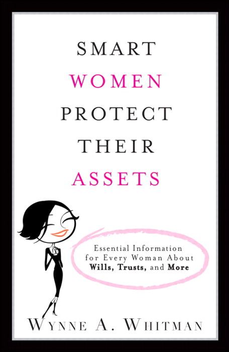 Smart Women Protect Their Assets: Essential Information for Every Woman About Wills, Trusts, and More