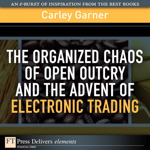 Organized Chaos of Open Outcry and the Advent of Electronic Trading, The