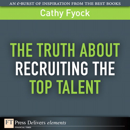 Truth About Recruiting the Top Talent, The