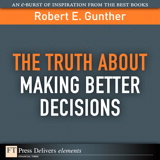 Truth About Making Better Decisions, The