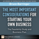 Most Important Considerations for Starting Your Own Business, The: The Feasibility Study and Business Plan