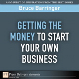 Getting the Money to Start Your Own Business