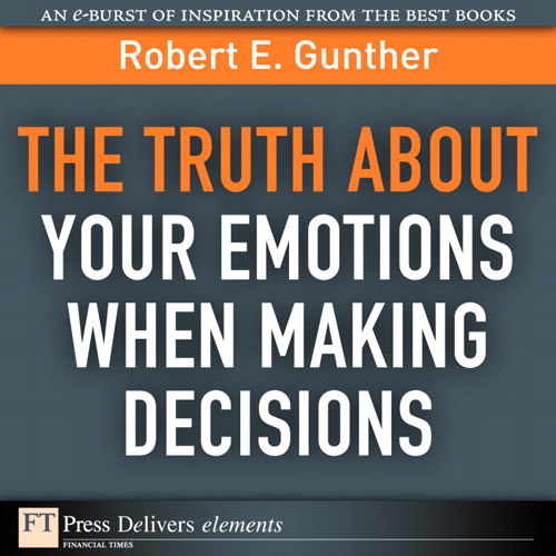 Truth About Your Emotions When Making Decisions, The