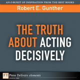 Truth About Acting Decisively, The