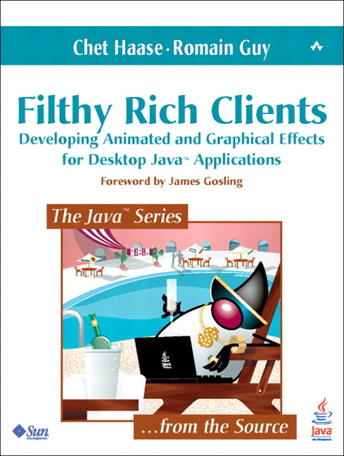 Filthy Rich Clients: Developing Animated and Graphical Effects for Desktop Java™ Applications