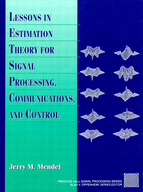 Lessons in Estimation Theory for Signal Processing, Communications, and Control, 2nd Edition