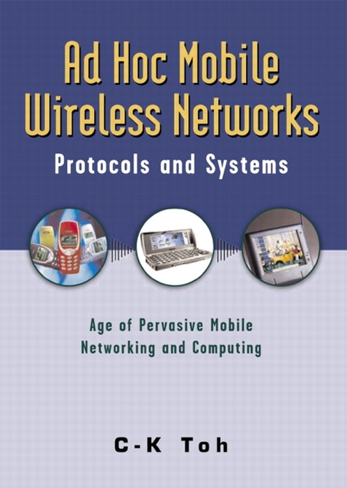 Ad Hoc Mobile Wireless Networks: Protocols and Systems