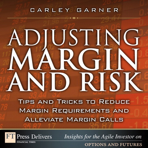 Adjusting Margin and Risk: Tips and Tricks to Reduce Margin Requirements and Alleviate Margin Calls 9780132478656