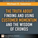 Truth About Finding and Using Customer Momentum and the Wisdom of Crowds, The