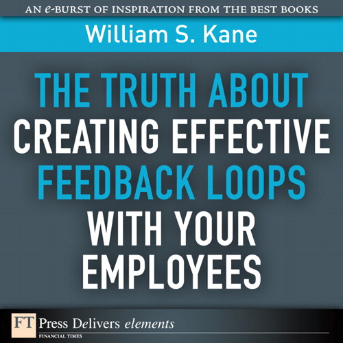 Truth About Creating Effective Feedback Loops with Your Employees, The
