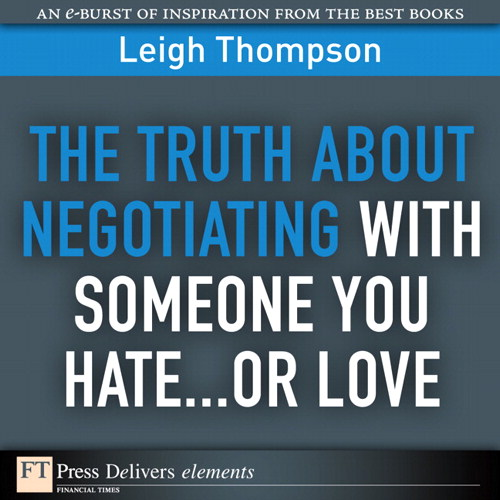 Truth About Negotiating with Someone You Hate...or Love, The