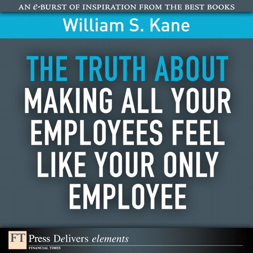 Truth About Making All Your Employees Feel Like Your Only Employee, The